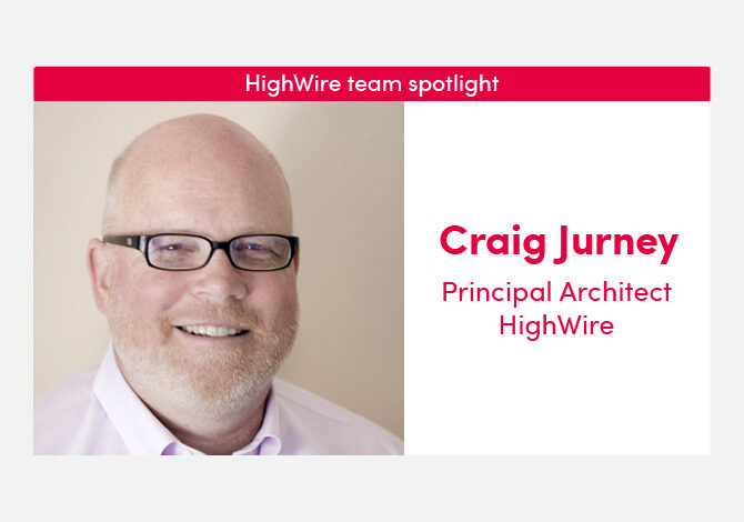 HighWire team spotlight with our Principal Architect, Craig Jurney