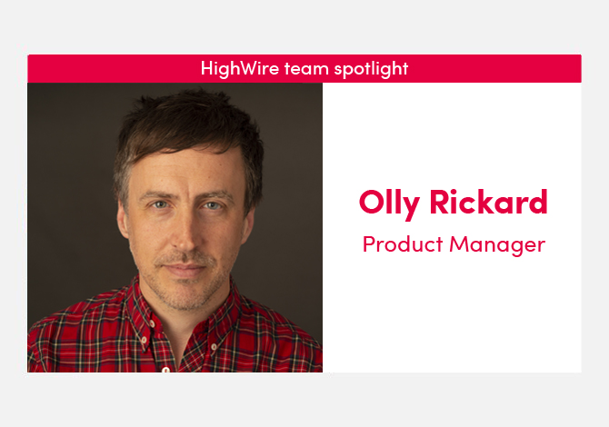 HighWire team spotlight with our Product Manager, Olly Rickard